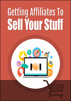 Getting Affiliates To Sell Your Stuff (Report)