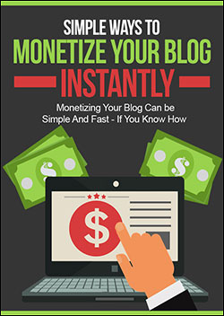 Simple Ways To Monetize Your Blog Instantly (Report)