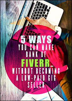 5 Ways You Can Make Bank of Fiverr (Report)