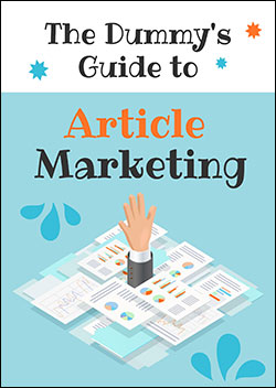 The Dummy's Guide To Article Marketing