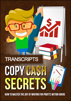 Copy Cash Secrets (Transcripts)