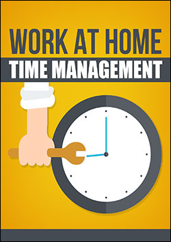 Work At Home Time Management (Report)