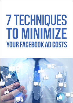 7 Techniques to Minimize Your Facebook Ad Costs (Report)