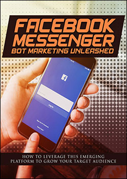 Facebook Messenger Bot Marketing Unleashed (Report)