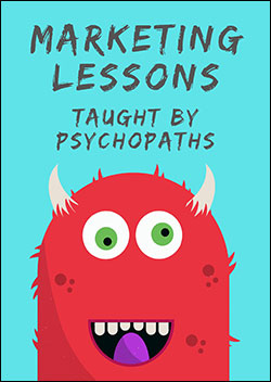 Marketing Lessons Taught By Psychopaths (Report)