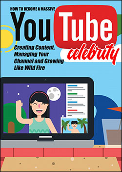 How To Become A Massive YouTube Celebrity